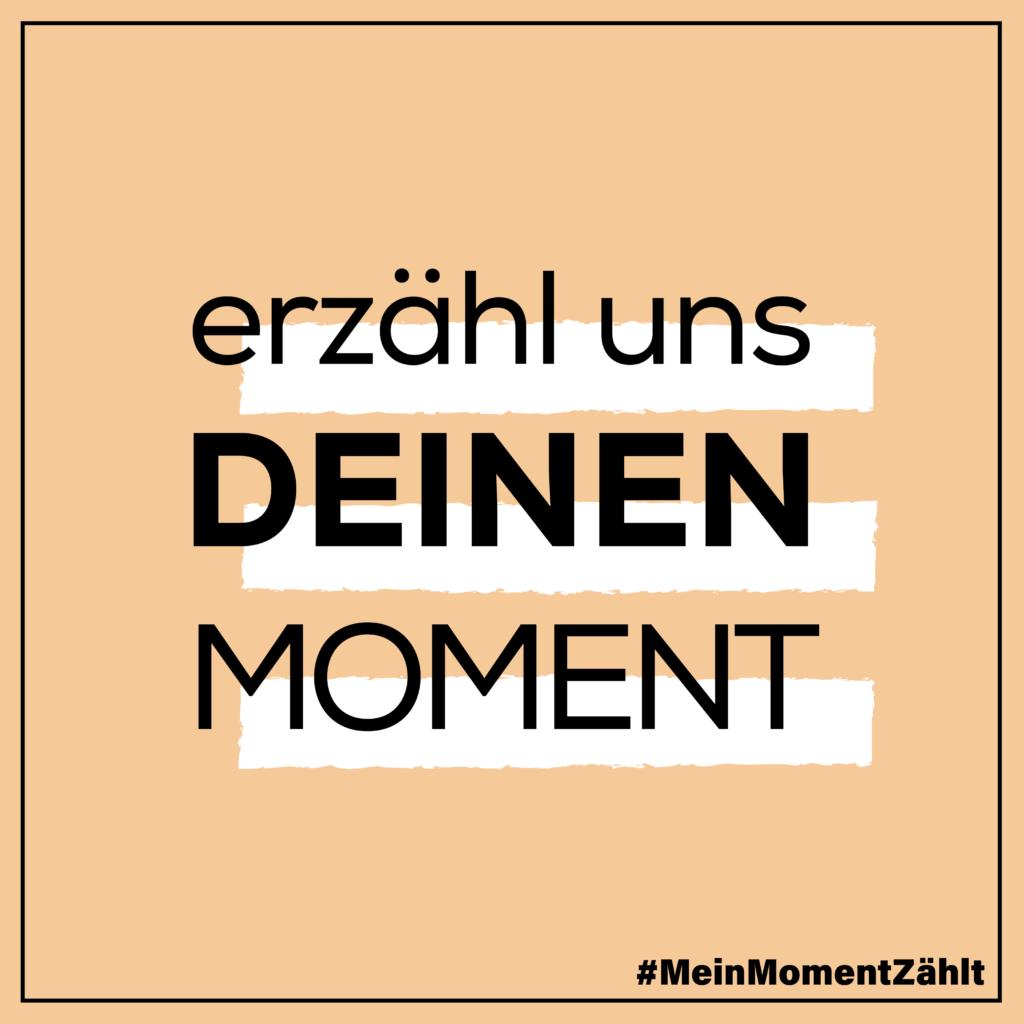 Erzähl uns deinen Moment